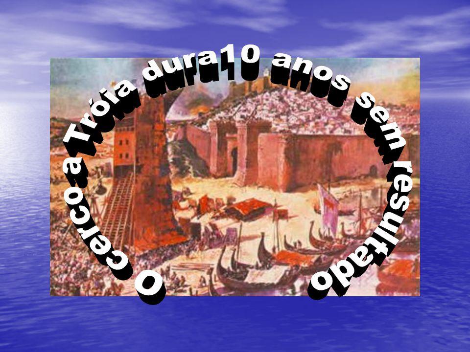 O cerco a Tróia dura10 anos sem resultado