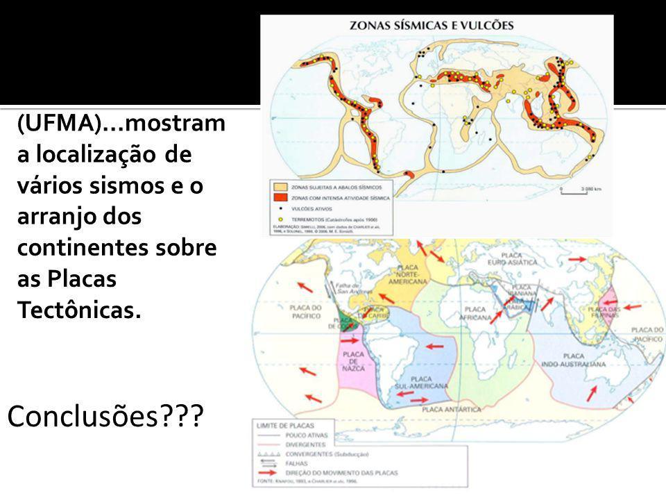 (UFMA)...mostram a localização de vários sismos e o arranjo dos continentes sobre as Placas Tectônicas.