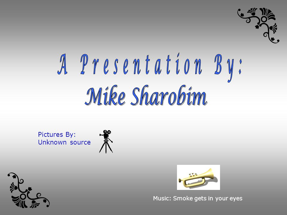 A Presentation By: Mike Sharobim Pictures By: Unknown source