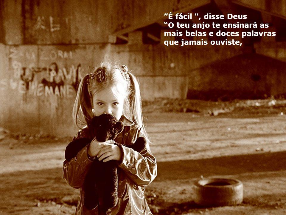É fácil , disse Deus O teu anjo te ensinará as mais belas e doces palavras que jamais ouviste,