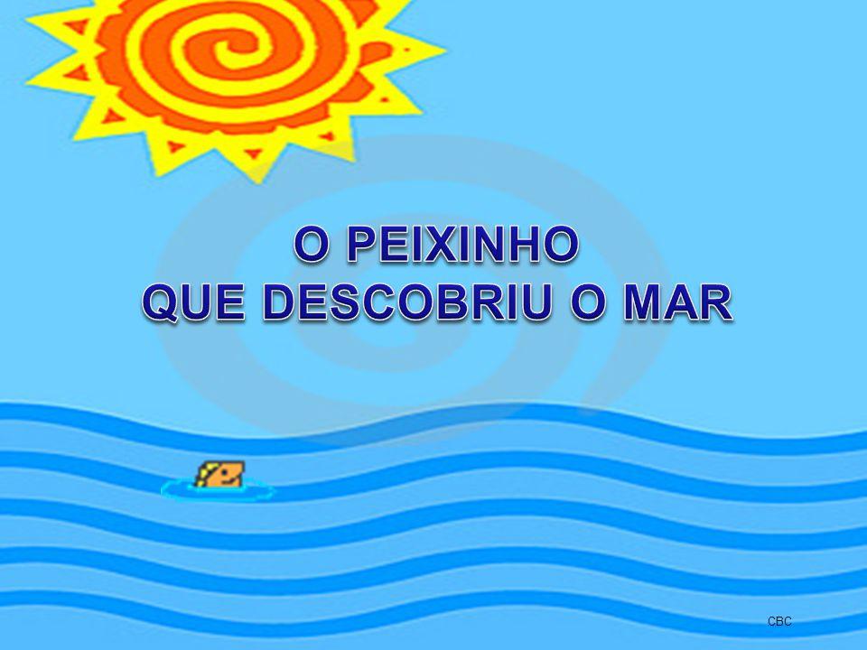 O PEIXINHO QUE DESCOBRIU O MAR