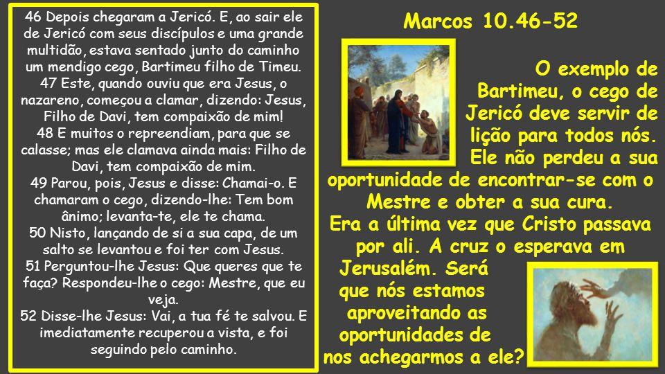 Marcos 10.46-52 O exemplo de Bartimeu, o cego de Jericó deve servir de
