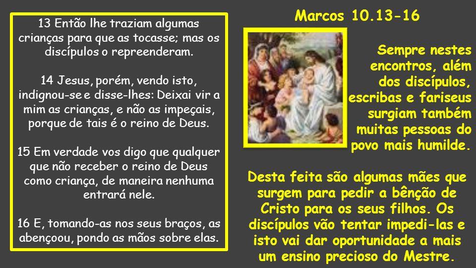 Marcos 10.13-16 Sempre nestes encontros, além dos discípulos,