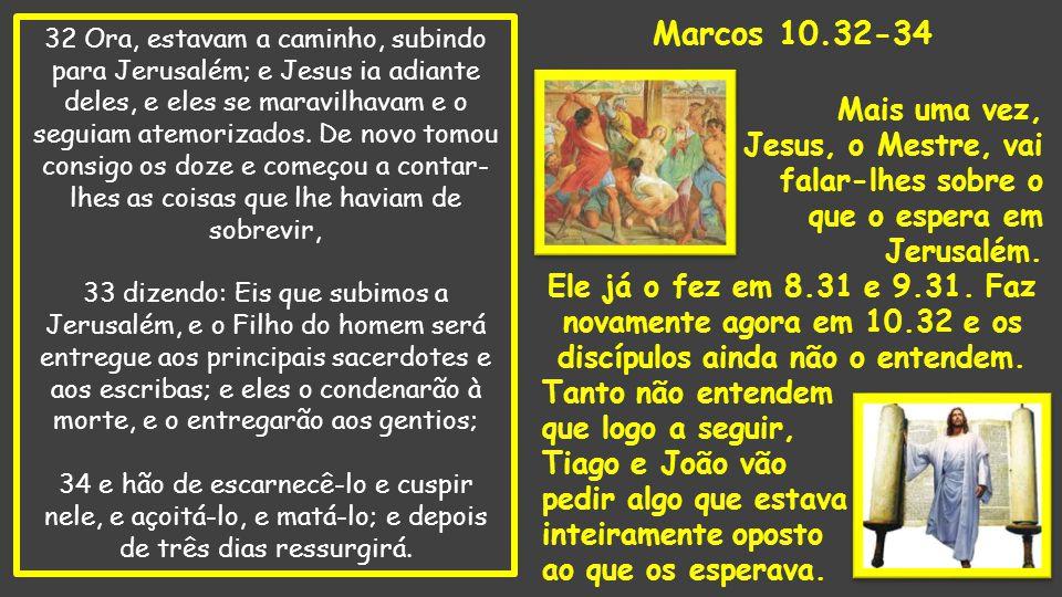 Marcos 10.32-34 Mais uma vez, Jesus, o Mestre, vai falar-lhes sobre o