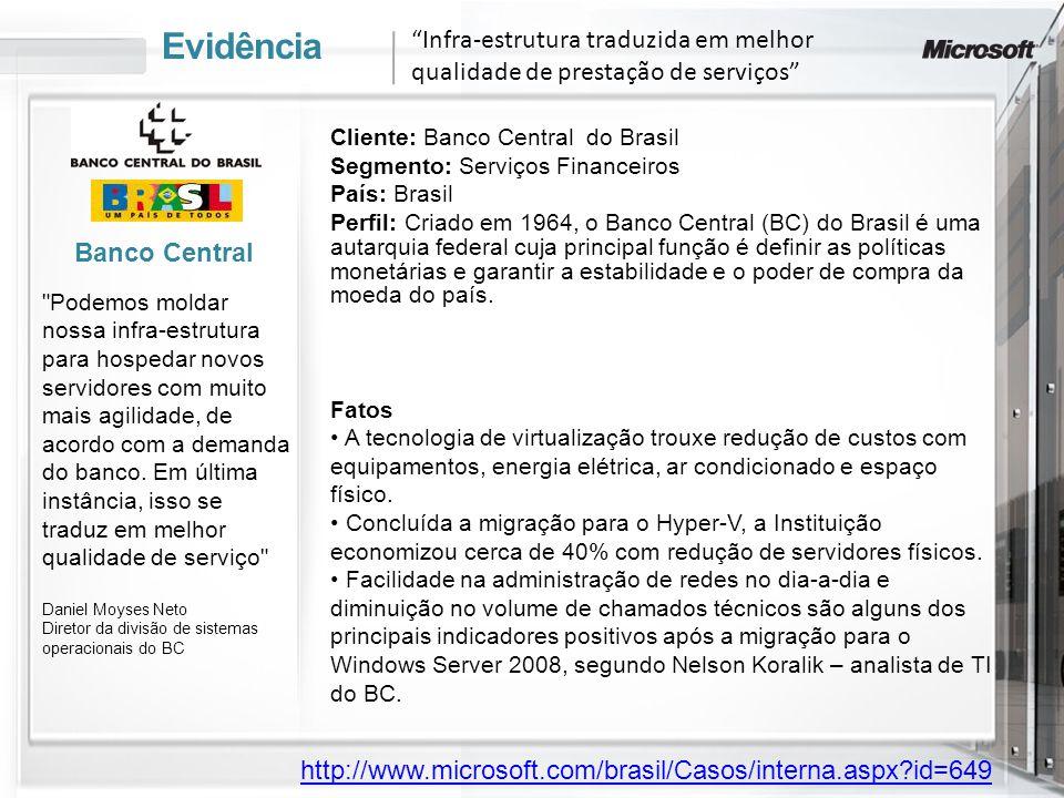 Evidência Infra-estrutura traduzida em melhor qualidade de prestação de serviços Cliente: Banco Central do Brasil.