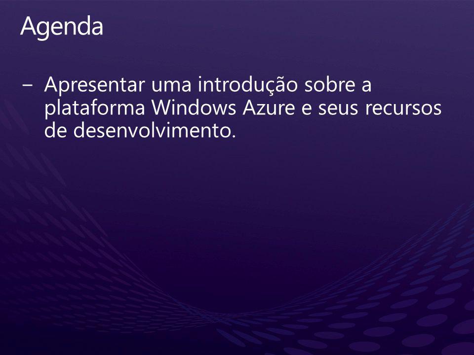 Agenda Apresentar uma introdução sobre a plataforma Windows Azure e seus recursos de desenvolvimento.
