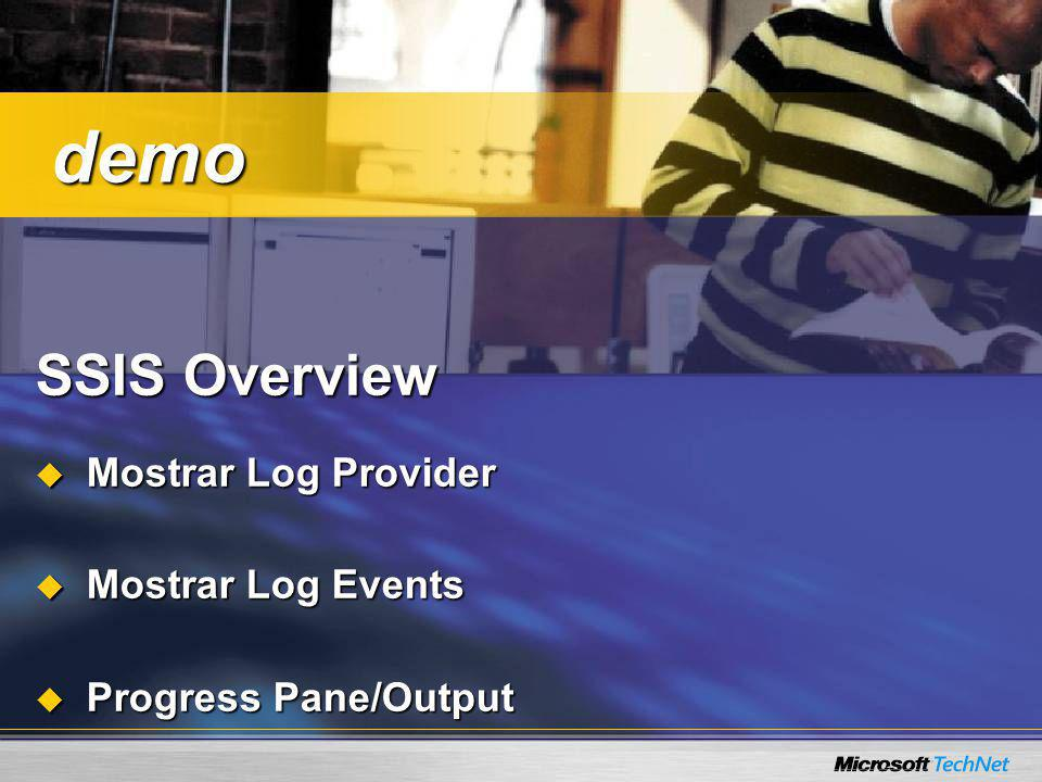 demo SSIS Overview Mostrar Log Provider Mostrar Log Events