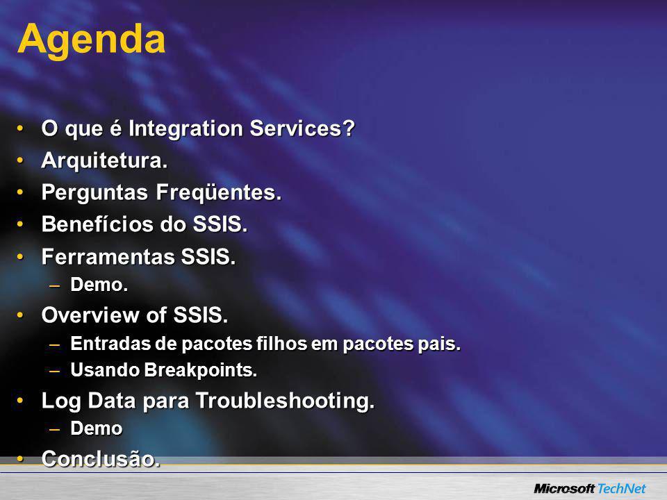 Agenda O que é Integration Services Arquitetura.