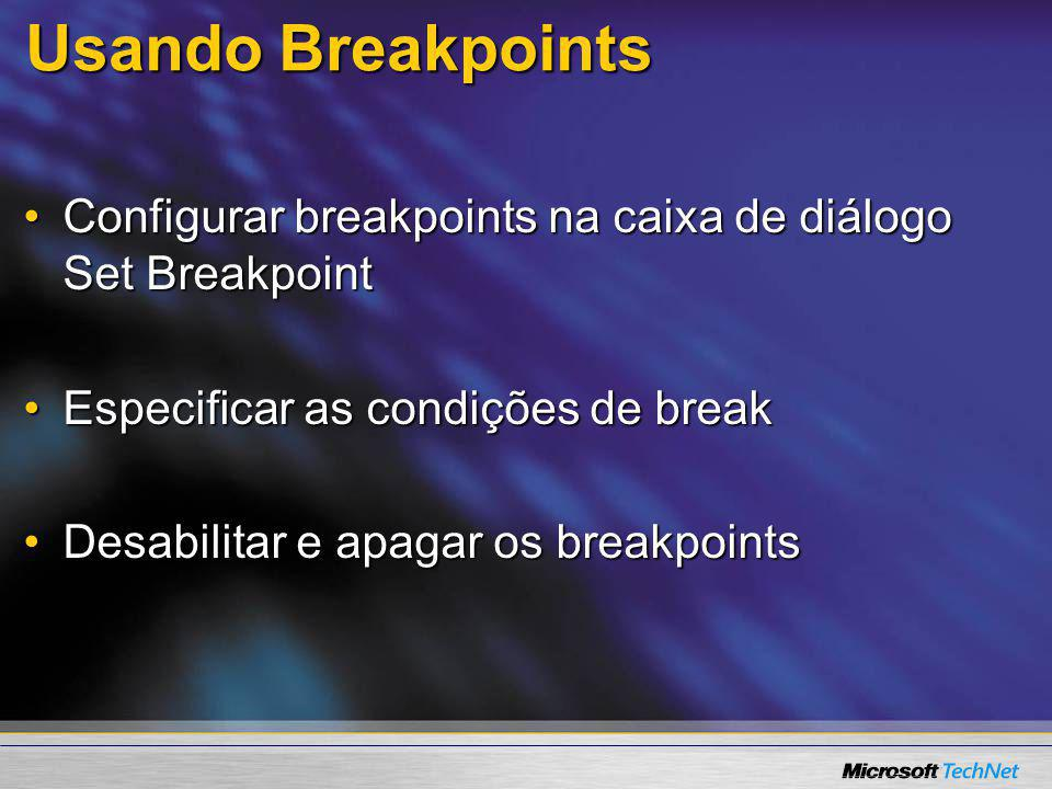 Usando Breakpoints Configurar breakpoints na caixa de diálogo Set Breakpoint. Especificar as condições de break.