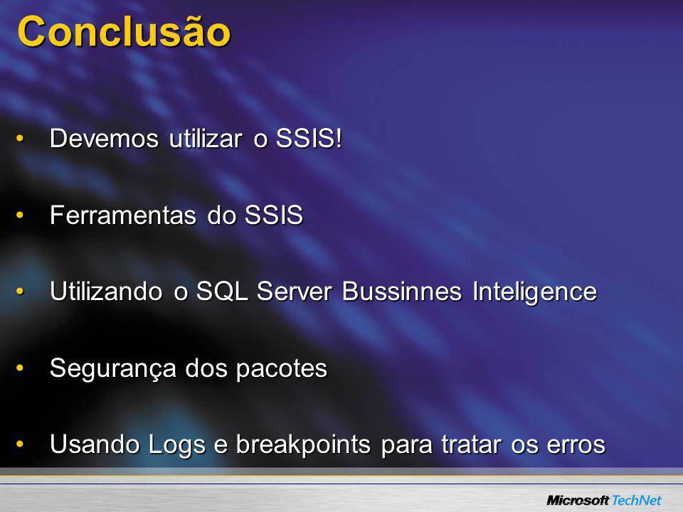 Conclusão Devemos utilizar o SSIS! Ferramentas do SSIS
