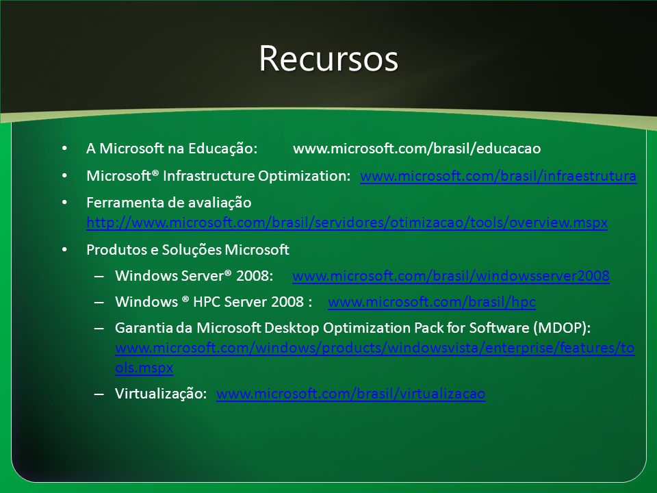 Recursos A Microsoft na Educação: www.microsoft.com/brasil/educacao