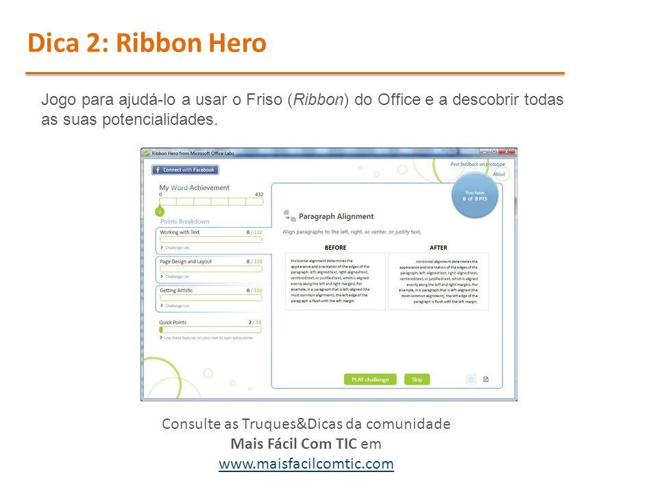 Dica 2: Ribbon Hero Jogo para ajudá-lo a usar o Friso (Ribbon) do Office e a descobrir todas as suas potencialidades.