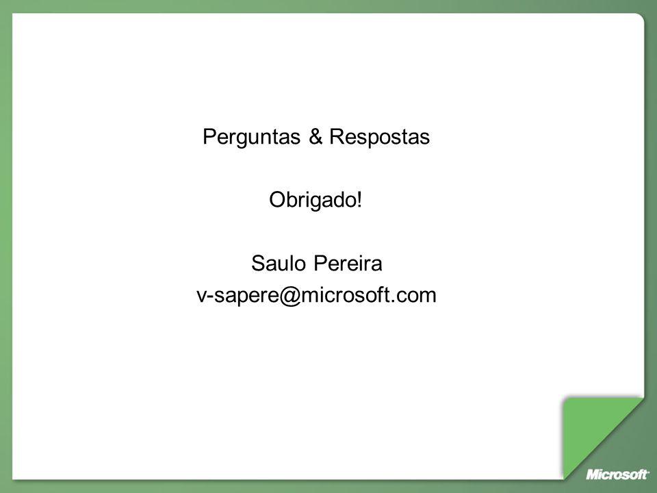 Perguntas & Respostas Obrigado! Saulo Pereira v-sapere@microsoft.com