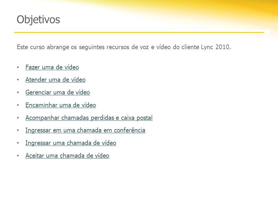 Objetivos Este curso abrange os seguintes recursos de voz e vídeo do cliente Lync 2010. Fazer uma de vídeo.