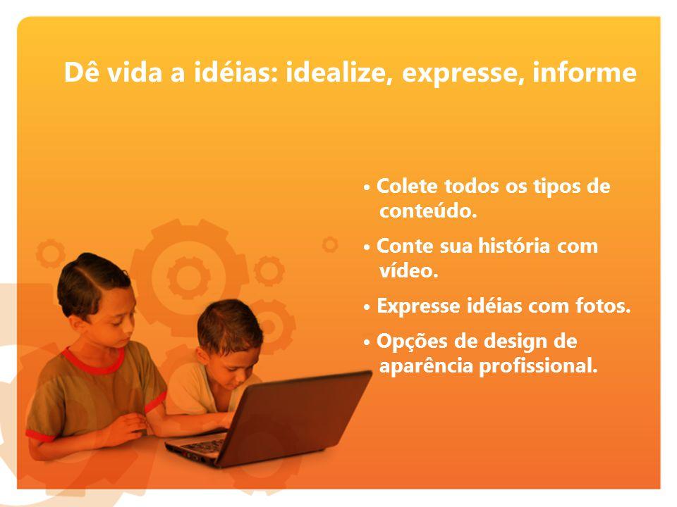 Dê vida a idéias: idealize, expresse, informe