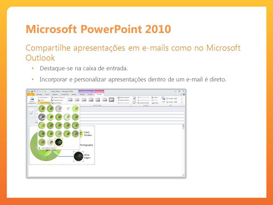 Microsoft PowerPoint 2010 Compartilhe apresentações em e-mails como no Microsoft Outlook. Destaque-se na caixa de entrada.