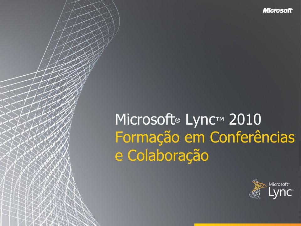 Microsoft® Lync™ 2010 Formação em Conferências e Colaboração