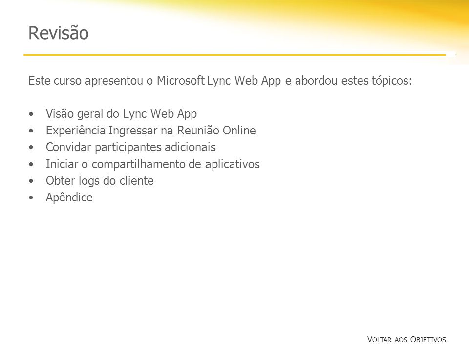 Revisão Este curso apresentou o Microsoft Lync Web App e abordou estes tópicos: Visão geral do Lync Web App.
