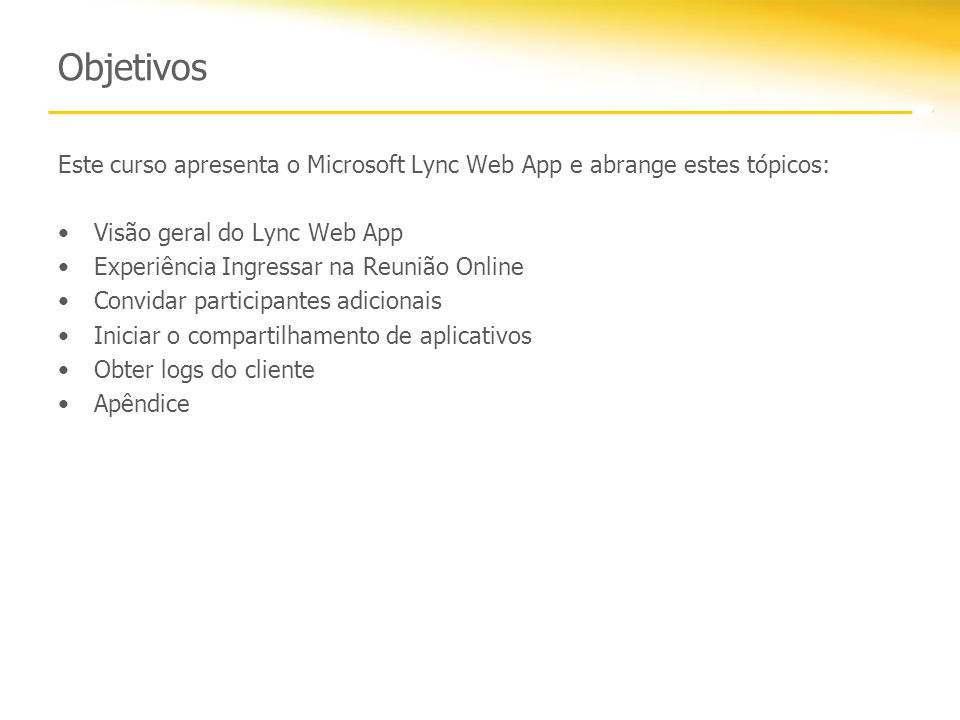Objetivos Este curso apresenta o Microsoft Lync Web App e abrange estes tópicos: Visão geral do Lync Web App.