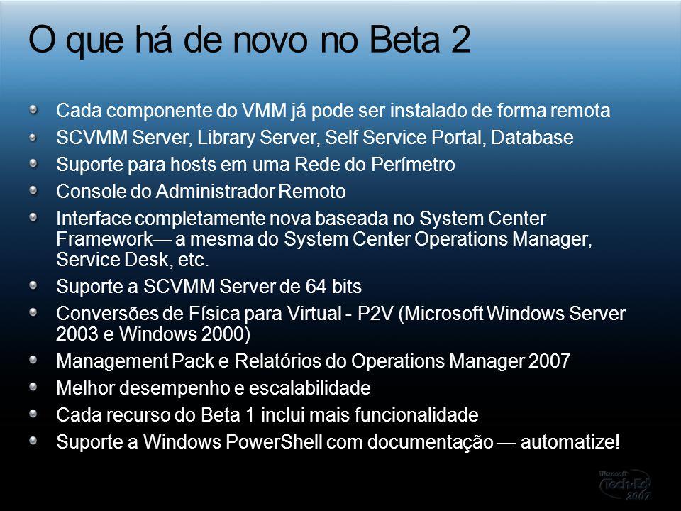 O que há de novo no Beta 2 Cada componente do VMM já pode ser instalado de forma remota. SCVMM Server, Library Server, Self Service Portal, Database.