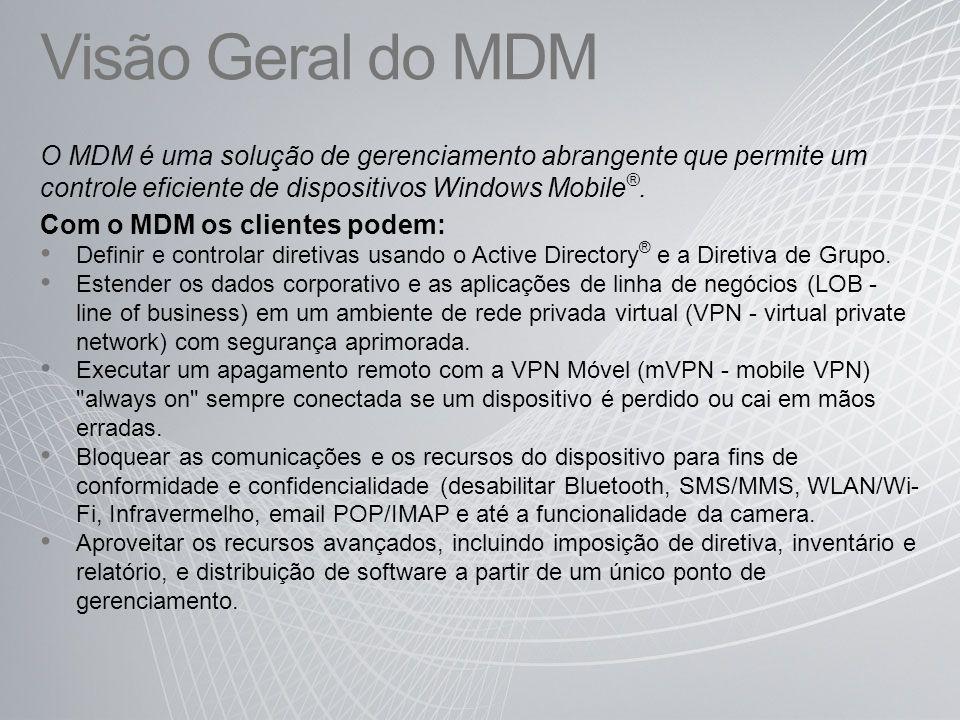 Visão Geral do MDM O MDM é uma solução de gerenciamento abrangente que permite um controle eficiente de dispositivos Windows Mobile®.