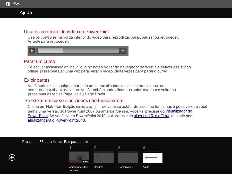 Ajuda Ajuda Usar os controles de vídeo do PowerPoint Parar um curso