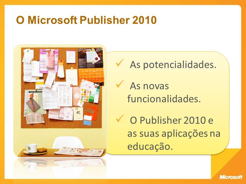 O Microsoft Publisher 2010 As potencialidades. As novas funcionalidades.