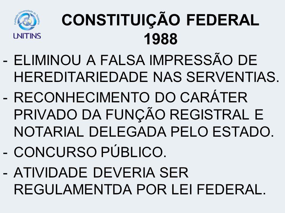 CONSTITUIÇÃO FEDERAL 1988 ELIMINOU A FALSA IMPRESSÃO DE HEREDITARIEDADE NAS SERVENTIAS.
