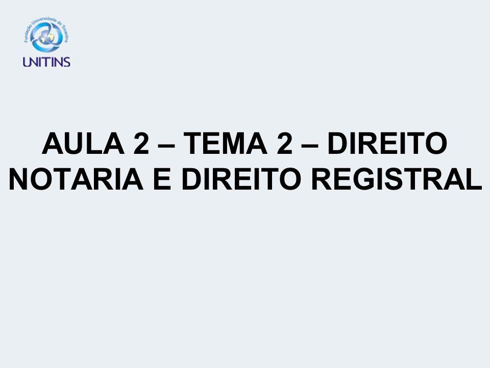 AULA 2 – TEMA 2 – DIREITO NOTARIA E DIREITO REGISTRAL