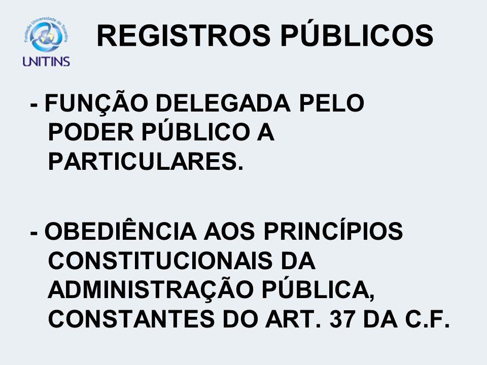 REGISTROS PÚBLICOS - FUNÇÃO DELEGADA PELO PODER PÚBLICO A PARTICULARES.