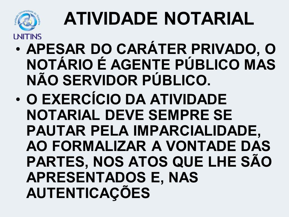 ATIVIDADE NOTARIAL APESAR DO CARÁTER PRIVADO, O NOTÁRIO É AGENTE PÚBLICO MAS NÃO SERVIDOR PÚBLICO.