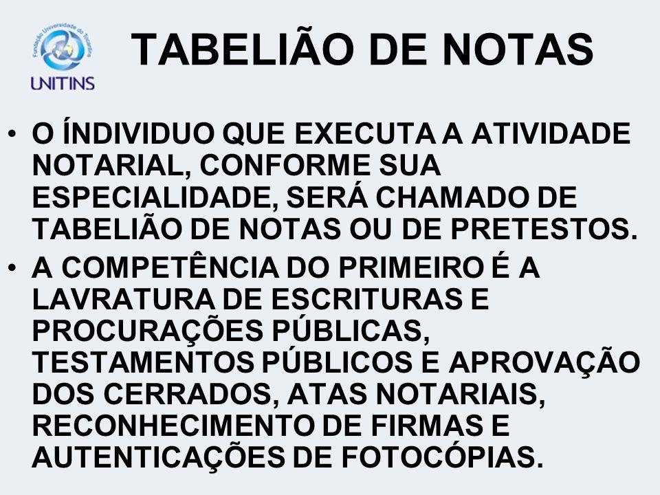 TABELIÃO DE NOTAS O ÍNDIVIDUO QUE EXECUTA A ATIVIDADE NOTARIAL, CONFORME SUA ESPECIALIDADE, SERÁ CHAMADO DE TABELIÃO DE NOTAS OU DE PRETESTOS.