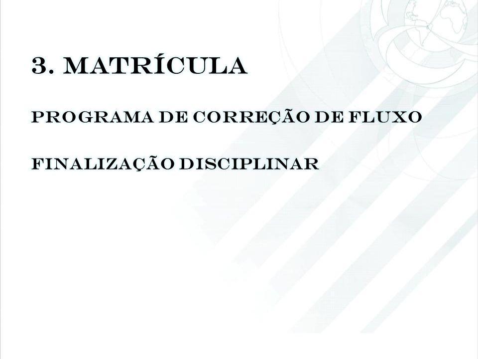 3. Matrícula Programa de correção de fluxo finalização disciplinar