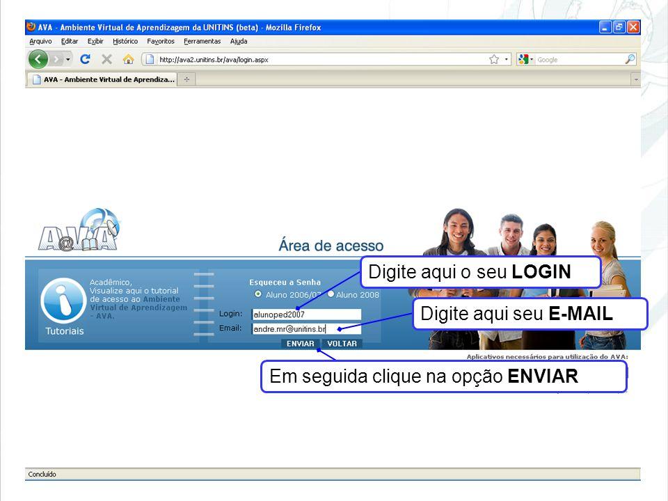 Digite aqui o seu LOGIN Digite aqui seu E-MAIL Em seguida clique na opção ENVIAR