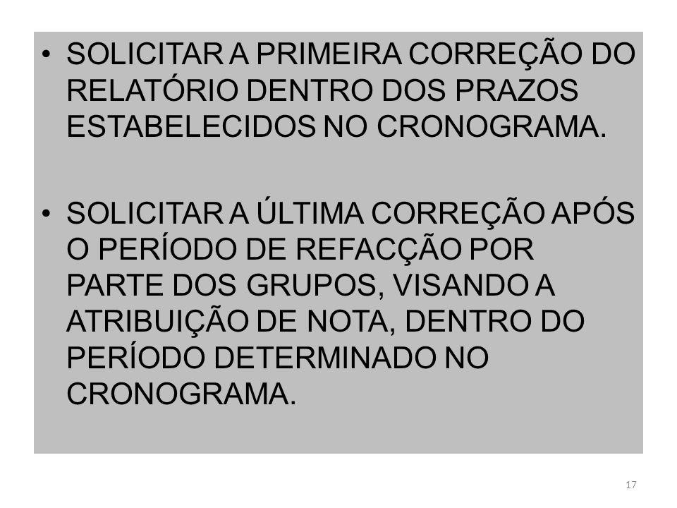 SOLICITAR A PRIMEIRA CORREÇÃO DO RELATÓRIO DENTRO DOS PRAZOS ESTABELECIDOS NO CRONOGRAMA.