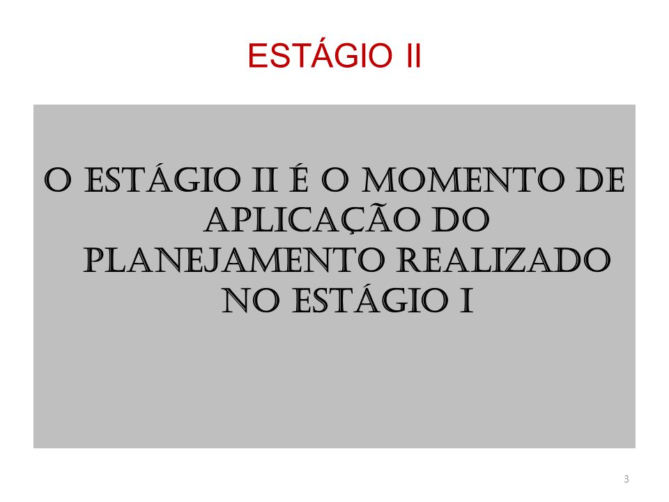 ESTÁGIO II O ESTÁGIO II É O MOMENTO DE APLICAÇÃO DO PLANEJAMENTO REALIZADO NO ESTÁGIO I