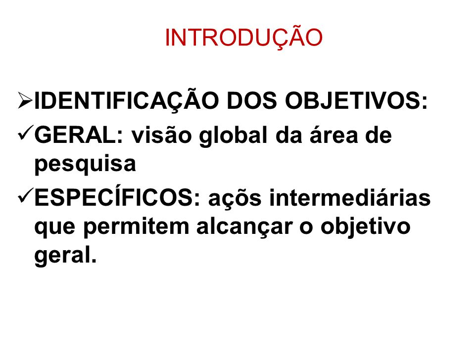 INTRODUÇÃO IDENTIFICAÇÃO DOS OBJETIVOS: GERAL: visão global da área de pesquisa.