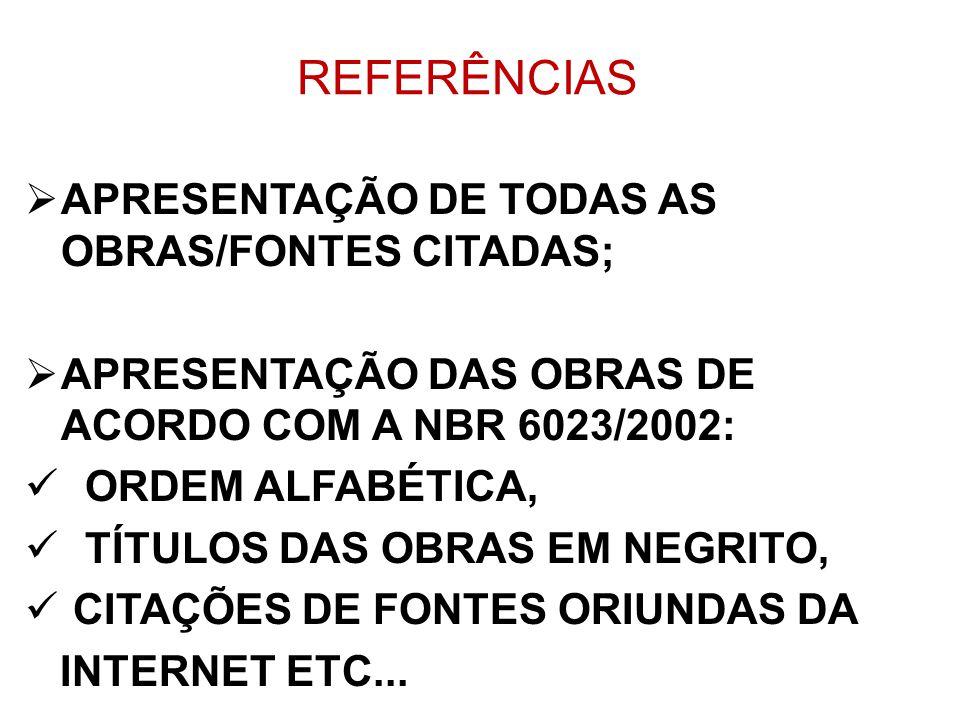 REFERÊNCIAS APRESENTAÇÃO DE TODAS AS OBRAS/FONTES CITADAS;