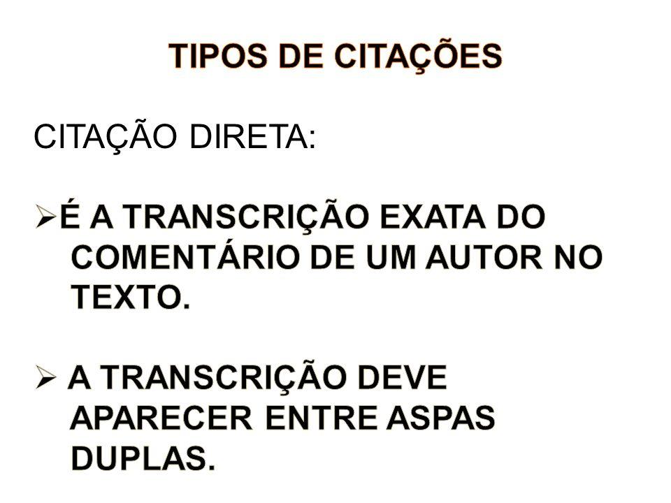 TIPOS DE CITAÇÕES CITAÇÃO DIRETA: É A TRANSCRIÇÃO EXATA DO. COMENTÁRIO DE UM AUTOR NO. TEXTO. A TRANSCRIÇÃO DEVE.