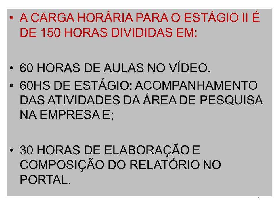 A CARGA HORÁRIA PARA O ESTÁGIO II É DE 150 HORAS DIVIDIDAS EM:
