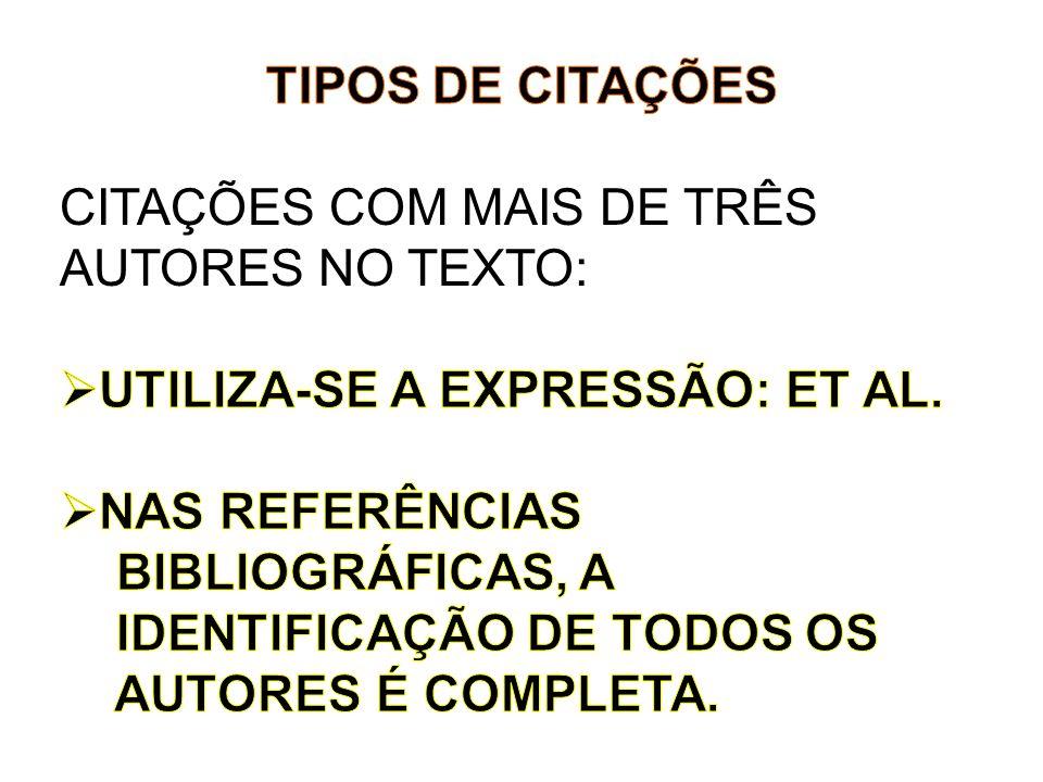 TIPOS DE CITAÇÕES CITAÇÕES COM MAIS DE TRÊS AUTORES NO TEXTO: UTILIZA-SE A EXPRESSÃO: ET AL. NAS REFERÊNCIAS.
