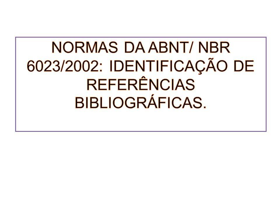 NORMAS DA ABNT/ NBR 6023/2002: IDENTIFICAÇÃO DE REFERÊNCIAS BIBLIOGRÁFICAS.