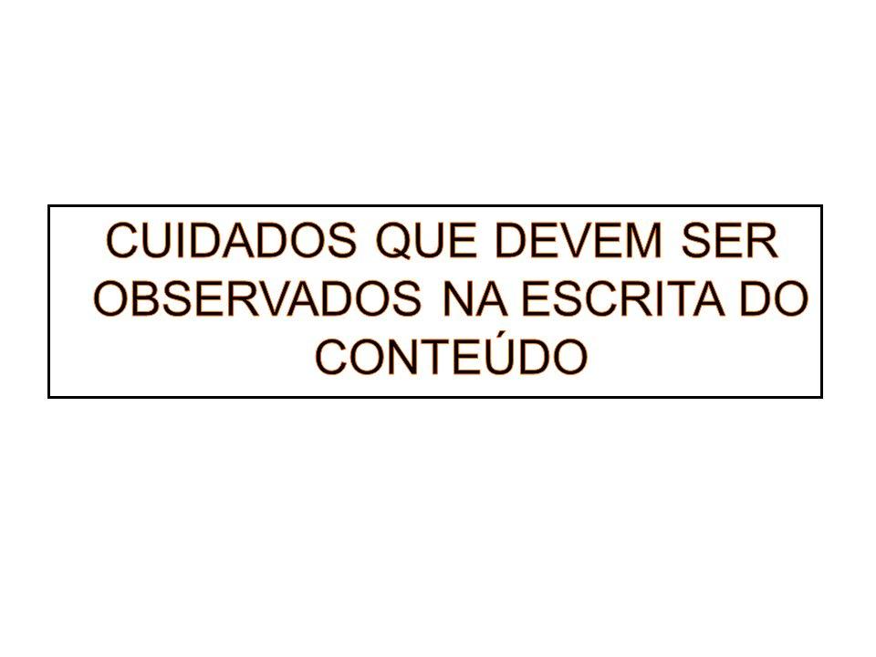 CUIDADOS QUE DEVEM SER OBSERVADOS NA ESCRITA DO CONTEÚDO