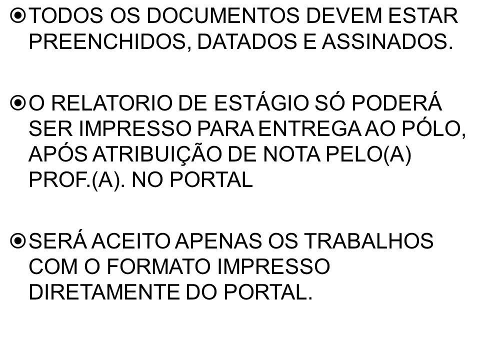 TODOS OS DOCUMENTOS DEVEM ESTAR PREENCHIDOS, DATADOS E ASSINADOS.