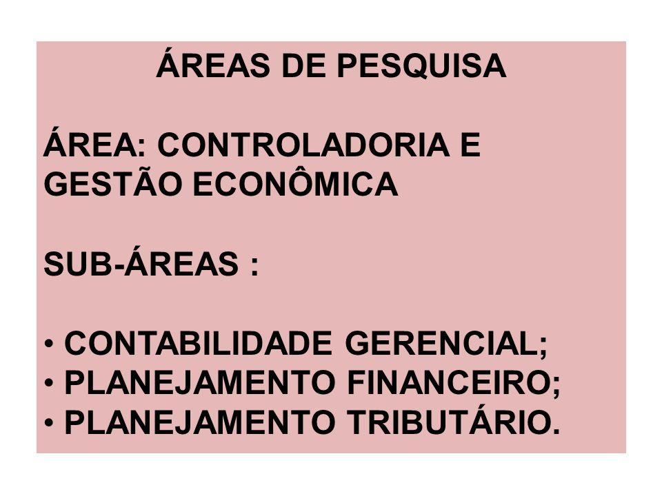 ÁREAS DE PESQUISA ÁREA: CONTROLADORIA E GESTÃO ECONÔMICA. SUB-ÁREAS : CONTABILIDADE GERENCIAL; PLANEJAMENTO FINANCEIRO;