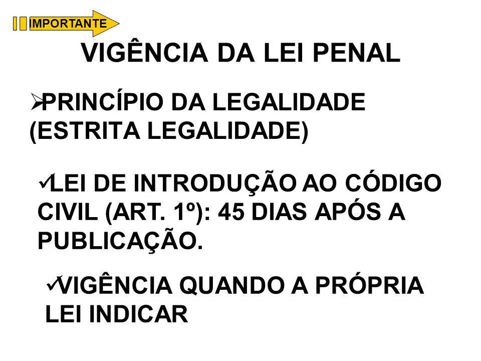 VIGÊNCIA DA LEI PENAL PRINCÍPIO DA LEGALIDADE (ESTRITA LEGALIDADE)