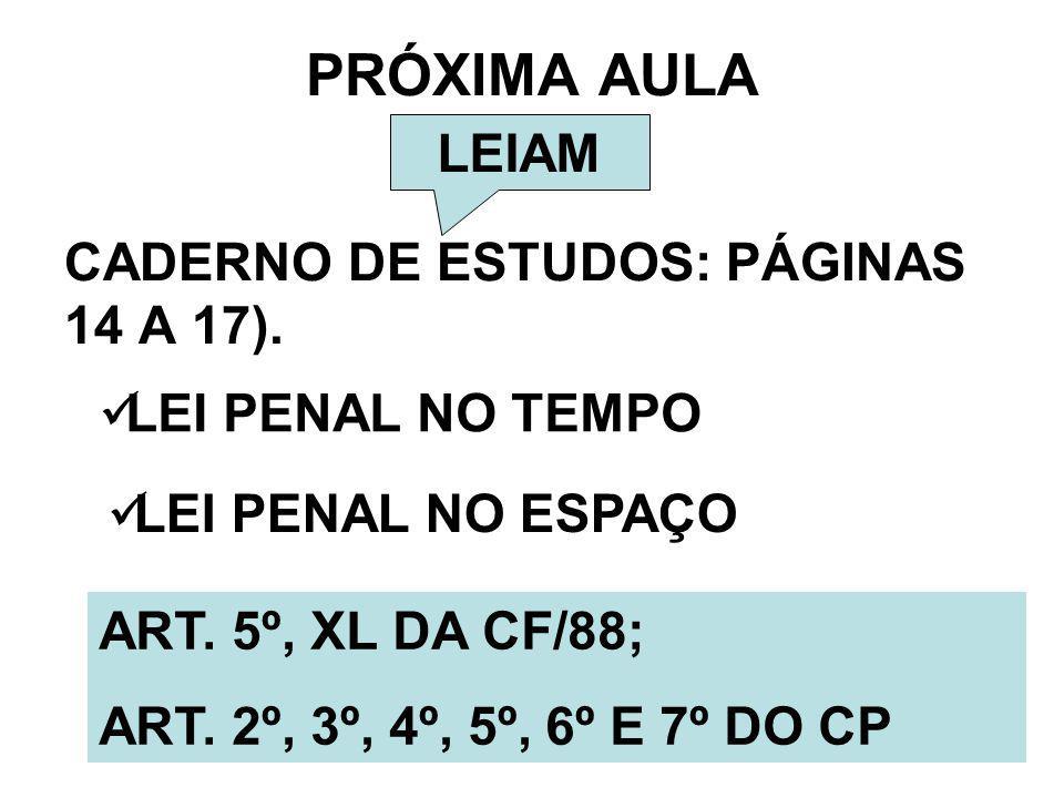PRÓXIMA AULA LEIAM CADERNO DE ESTUDOS: PÁGINAS 14 A 17).