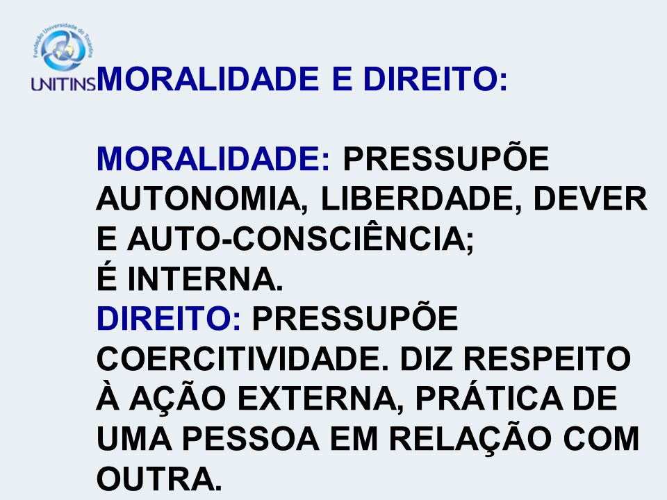 MORALIDADE E DIREITO: MORALIDADE: PRESSUPÕE AUTONOMIA, LIBERDADE, DEVER E AUTO-CONSCIÊNCIA; É INTERNA.