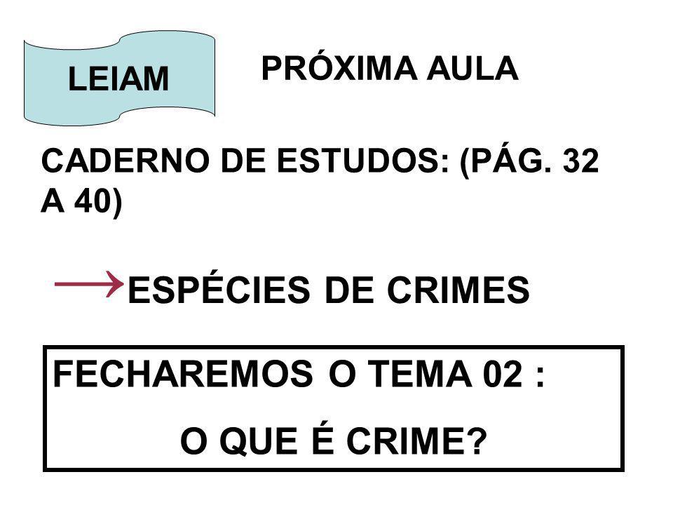 ESPÉCIES DE CRIMES FECHAREMOS O TEMA 02 : O QUE É CRIME PRÓXIMA AULA