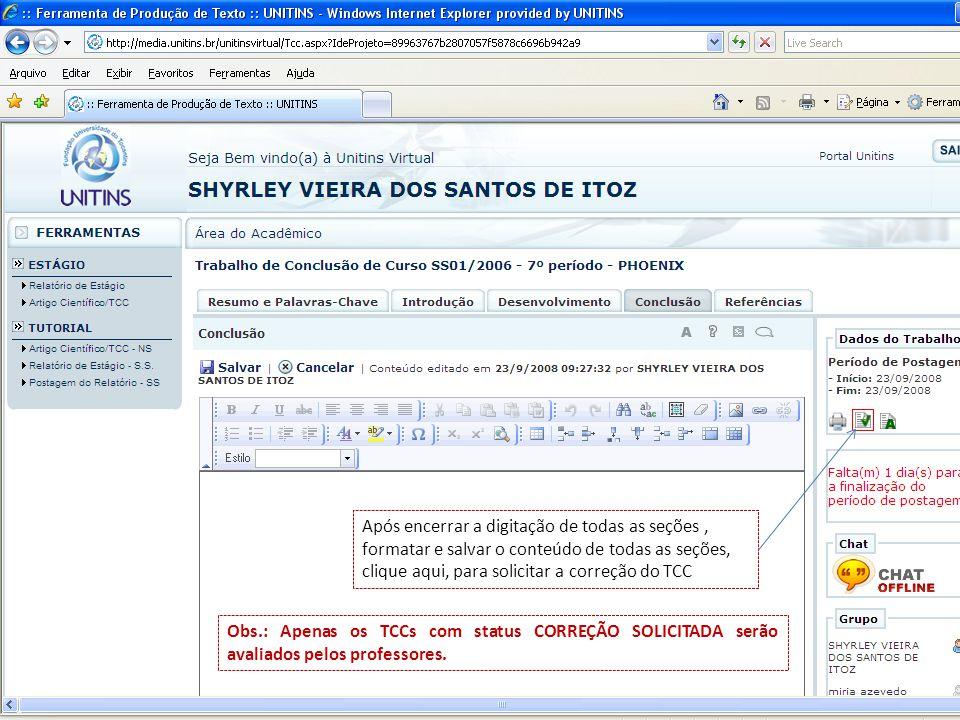 Após encerrar a digitação de todas as seções , formatar e salvar o conteúdo de todas as seções, clique aqui, para solicitar a correção do TCC